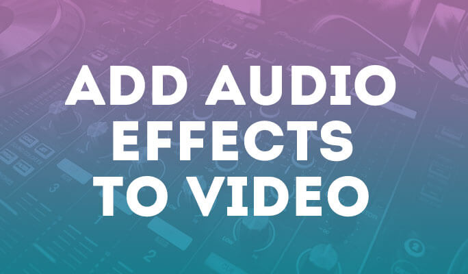Add Audio Effects to Video