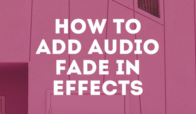 How to Add Audio Fade In Effects