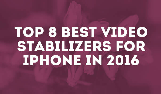 Top 8 Best video stabilizers for iPhone in 2016