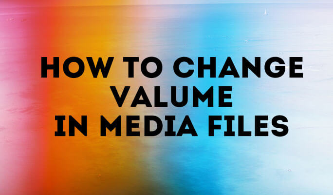 How to Change Valume in Media Files
