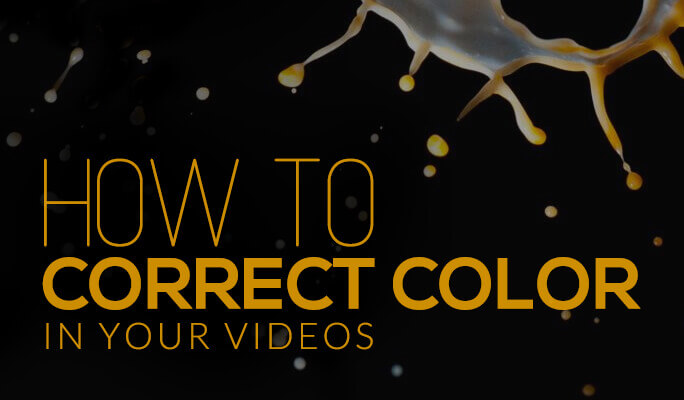 How to Correct Color in Your Videos