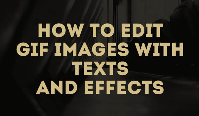 How to Edit GIF Images with Texts and Effects