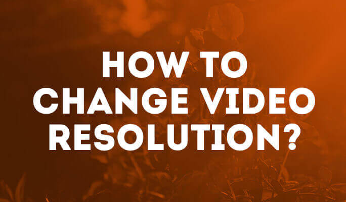 How to Change Video Resolution