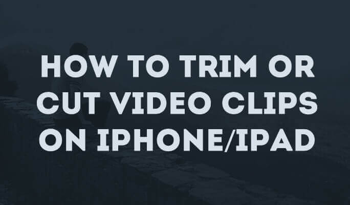 How to Trim or Cut Video Clips on iPhone/iPad