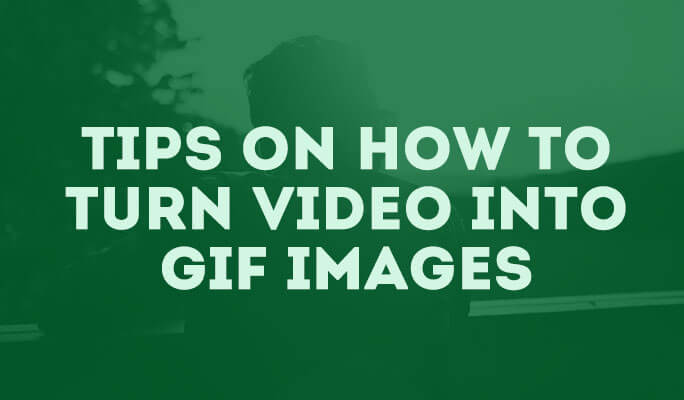 Tips on How to Turn Video into GIF Images