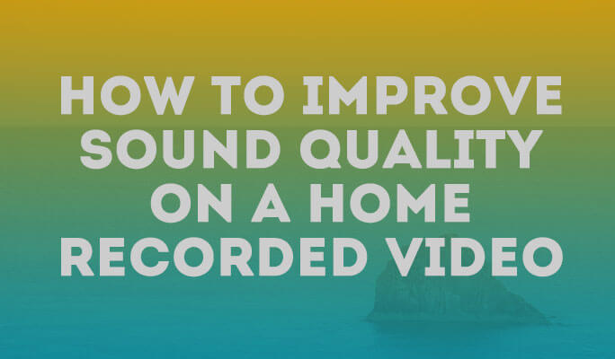 How to Improve Sound Quality on a Home Recorded Video