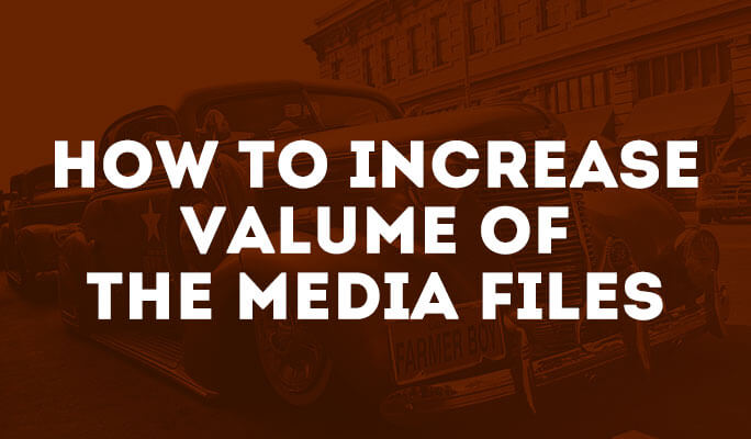 How to Increase Valume of the Media Files