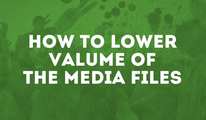 How to Lower Valume of the Media Files