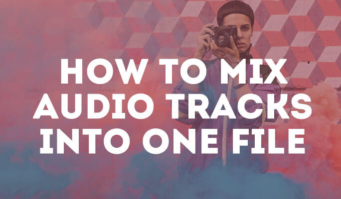 How to Mix Audio Tracks into One File for a Video