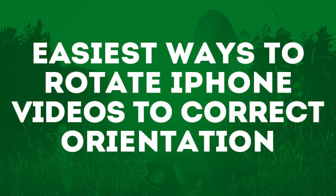 Easiest Ways to Rotate iPhone Videos to Correct Orientation