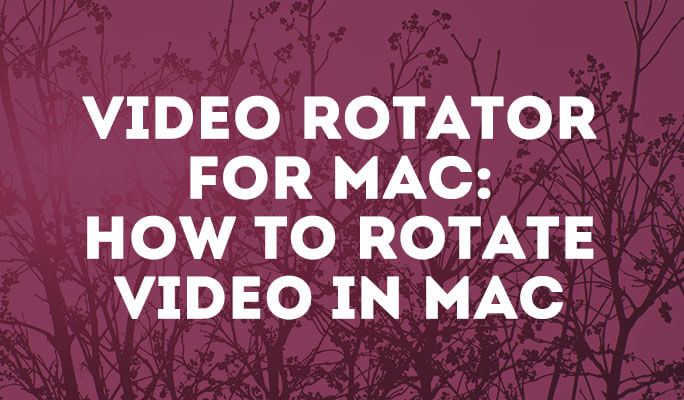 Video Rotator for Mac: How to Rotate Videos in Mac