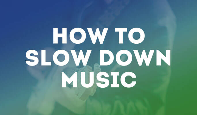 How to Slow Down Music