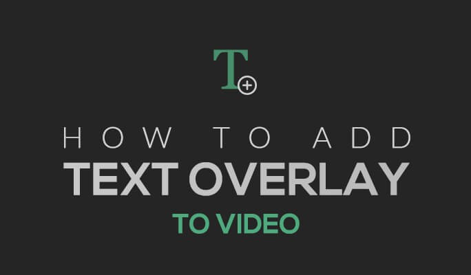 How to Add Text Overlay to Video