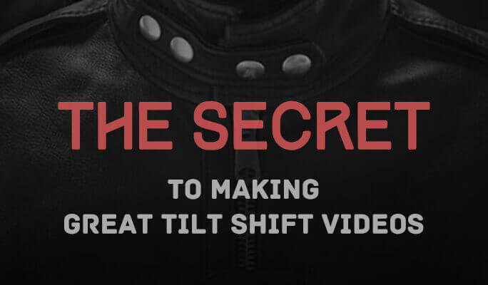 The Secret to Making Great Tilt Shift Videos