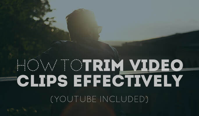 Trim Videos - How to Trim Video Clips Effectively