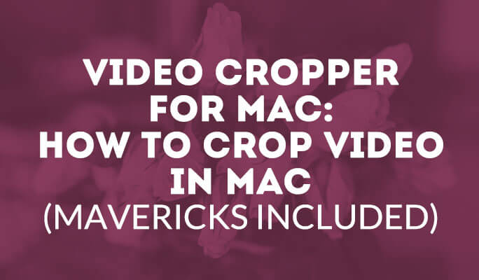 Video Cropper for Mac: How to Crop Video in Mac