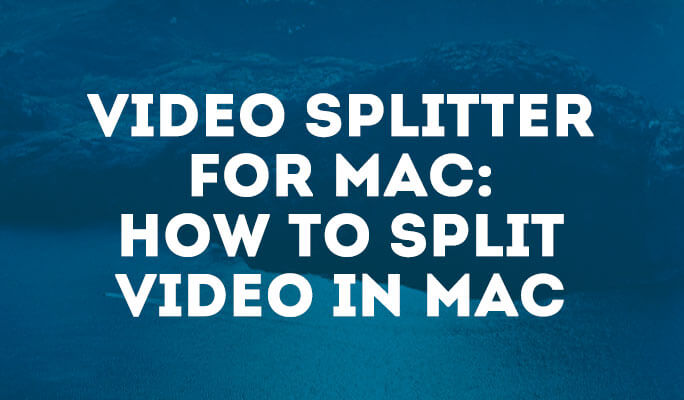 Video Splitter for Mac: How to Split Video in Mac