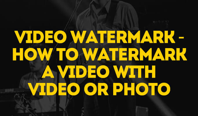 Video Watermark - How to Watermark a Video with Video or Photo