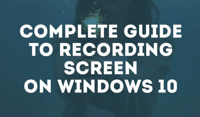 Complete Guide to Recording Screen on Windows 10
